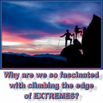Why are we so fascinated with EXTREMES? Uncensored Podcast